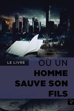 Raphael Danjou : Le livre où un homme sauve son fils