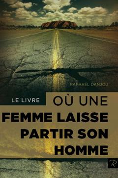 Raphael Danjou, livres numériques en français : Le livre où une femme laisse partir son homme